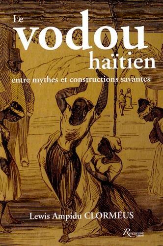 VODOU HAITIEN, ENTRE MYTHES ET: Lewis Ampidu Clorméus