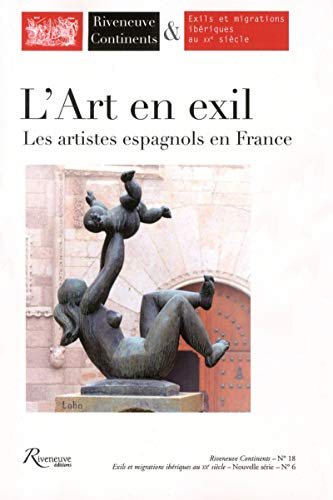 9782360132676: Riveneuve Continents numéro 18 L'art en exil - Les artistes espagnols en France