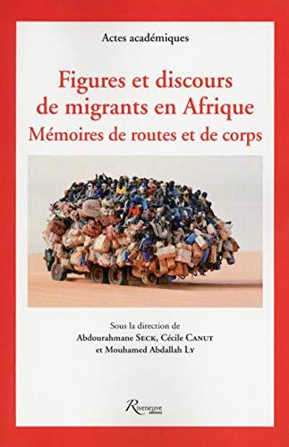 9782360132911: Figures et discours de migrants en Afrique. Mémoires de routes et de corps