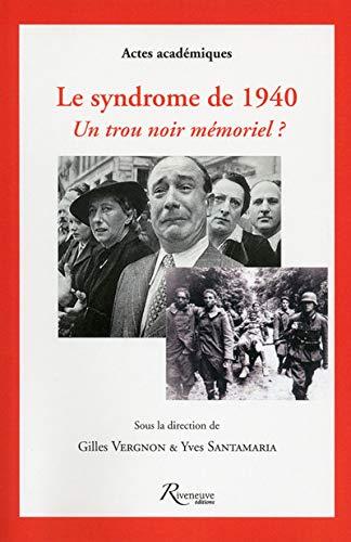 le syndrome de 1940 ; un trou noir mémoriel ?: Gilles; Santamaria, Yves Vergnon