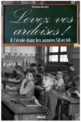 9782360260287: Levez vos ardoises ! : A l'école dans les années 50 et 60