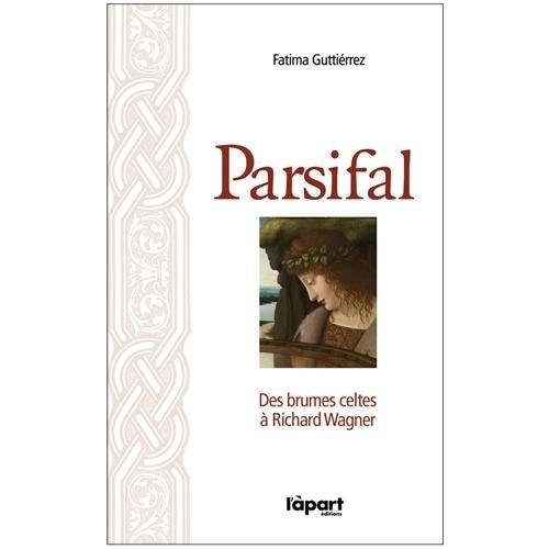 9782360352012: Parsifal, des brumes celtes à Richard Wagner