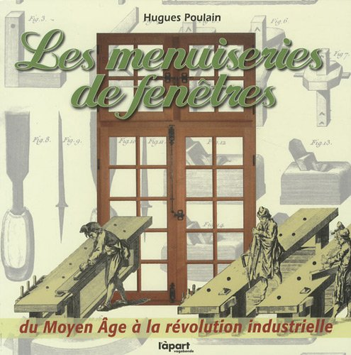 9782360370030: Les menuiseries de fen�tres : Du Moyen Age � la r�volution industrielle
