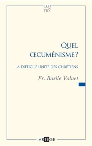 Quel ?cuménisme ? : La difficile unité des chrétiens: Frère Basile Valuet