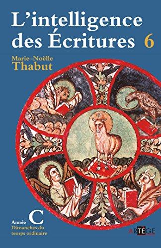 9782360400669: L'intelligence des Ecritures : Tome 6, Année C, Temps ordinaire
