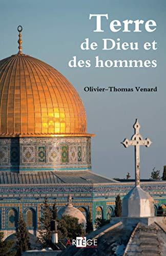 Terre de Dieu et des Hommes: Olivier-Thomas Venar