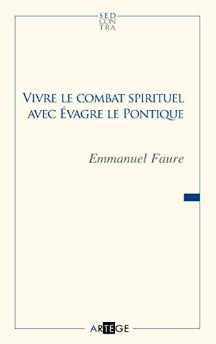 Vivre le combat spirituel avec Evagre le pontique: Emmanuel Faure
