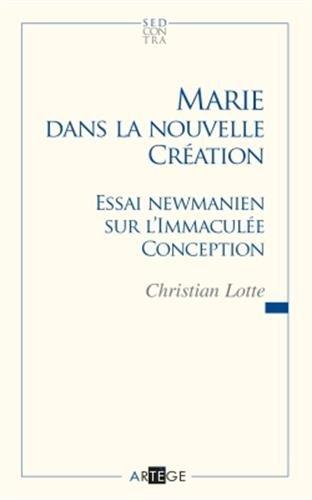 Marie dans la nouvelle création,essai newmanien sur l'Immaculée Conception: ...