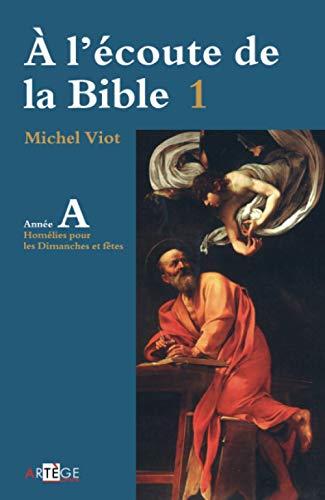 A l'écoute de la Bible 1 : Homelies, dimanches et fêtes-Année A: Michel ...
