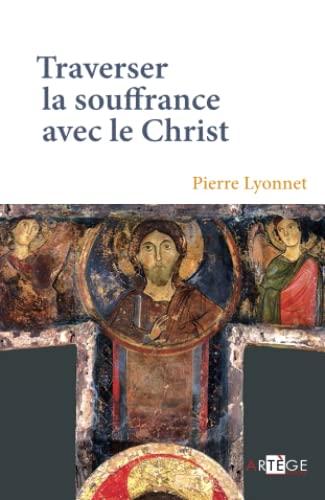 Traverser la souffrance avec le Christ: Père Pierre Lyonnet
