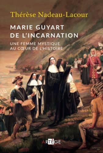 Marie Guyart de l'Incarnation: Une femme mystique: Nadeau, Madame Marie-Thérèse