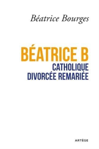 9782360405909: Béatrice B catholique divorcée remariée