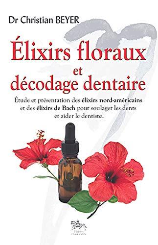 9782360470068: Elixirs floraux et décodage dentaire (French Edition)