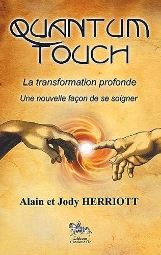 QUANTUM TOUCH - LA TRANSFORMATION PROFONDE: HERRIOTT ALAIN & JOD