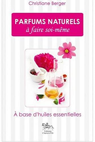 Parfums Naturels a Faire Soi-Meme: Berger, Christiane