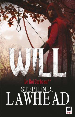 ROI CORBEAU T.02 (LE) : WILL: LAWHEAD STEPHEN R.