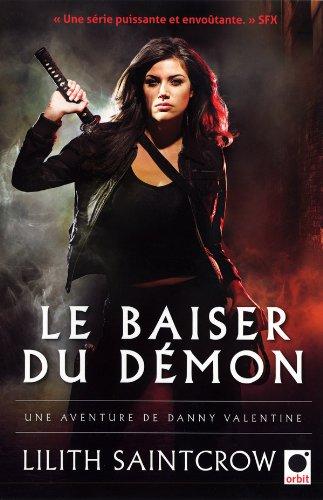 UNE AVENTURE DE DANNY VALENTINE T.01: LE BAISER DU DÉMON: SAINTCROW LILITH