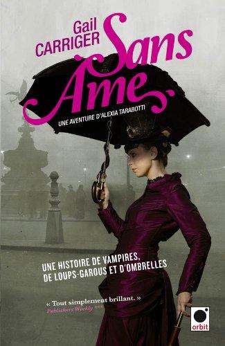 Le protectorat de l'ombrelle, Tome 1 : Sans âme (French Edition): Gail Carriger