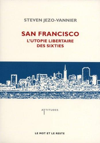 San Francisco: l'utopie libertaire des Sixties: Jezo-Vannier, Steven