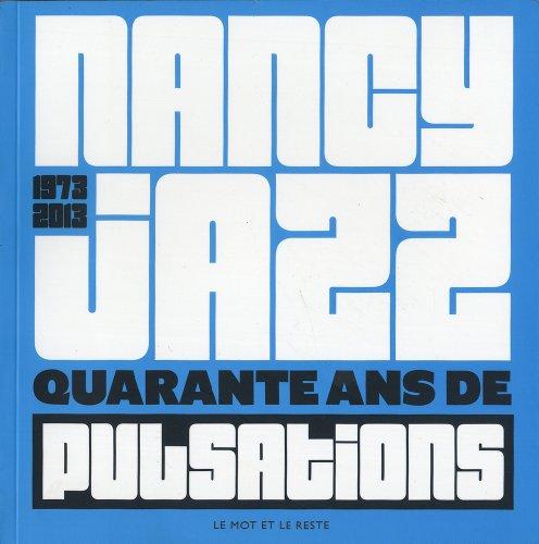 9782360541010: Nancy Jazz (1973-2013) : Quarante ans de pulsations (CARTE BLANCHE)
