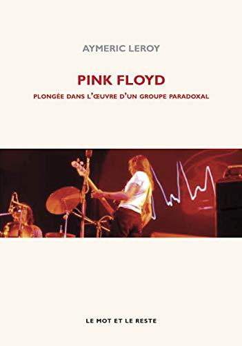 9782360541690: Pink Floyd : Plongée dans l'oeuvre d'un groupe paradoxal