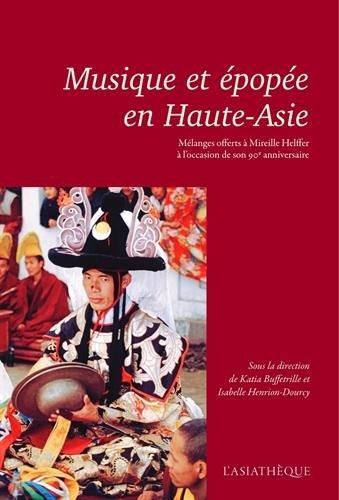 9782360571062: Musique et épopée en Haute-Asie : Mélanges offerts à Mireille Helffer à l'occasion de son 90e anniversaire