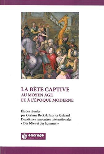 La bête captive au Moyen Age et à l'époque moderne Beck, Corinne and ...