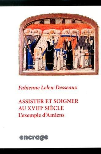 ASSISTER ET SOIGNER AU XVIIIE SIECLE: LELEU DESSEAUX FABIE