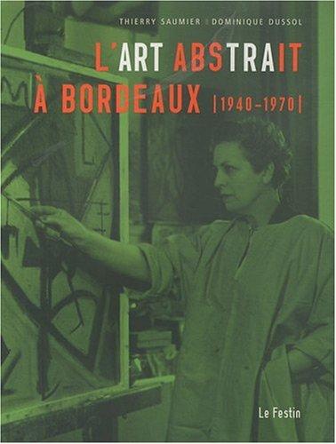 L'art abstrait à Bordeaux (1940-1970): Thierry Saumier; Dominique Dussol