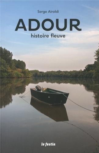 9782360620845: L'Adour, histoire fleuve
