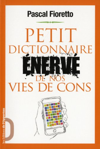 9782360750108: Petit dictionnaire enerve de nos vies de cons (French Edition)