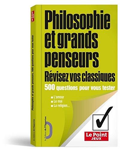 9782360750283: Philosophie et grands penseurs : R�visez vos classiques, 500 questions pour vous tester