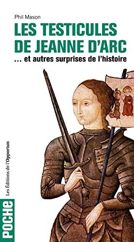 9782360751594: Les testicules de Jeanne d'Arc : Et autres surprises de l'Histoire