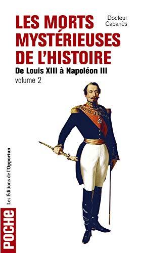 9782360751624: Les morts mystérieuses de l'histoire : Volume 2, Rois, reines et princes français, de Louis XIII à Napoléon III