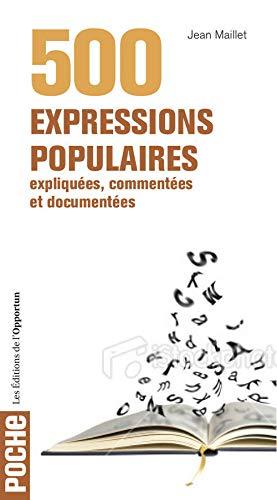 9782360752249: 500 expressions populaires : Expliqu�es, comment�es et document�es