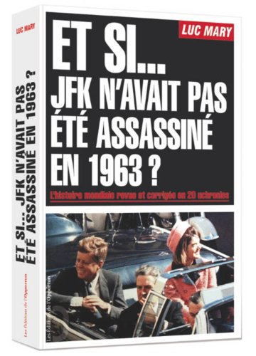 9782360752683: Et si... JFK n'avait pas été assassiné en 1963 ? : L'histoire mondiale revue et corrigée en 20 uchronies