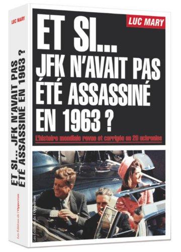 Et si... JFK n'avait pas été assassiné en 1963 ? l'histoire mondiale...