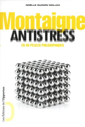 9782360753178: Montaigne antistress : En 99 pillules philosophiques