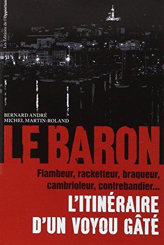 9782360753604: Le Baron : L'itin�raire d'un voyou g�t�