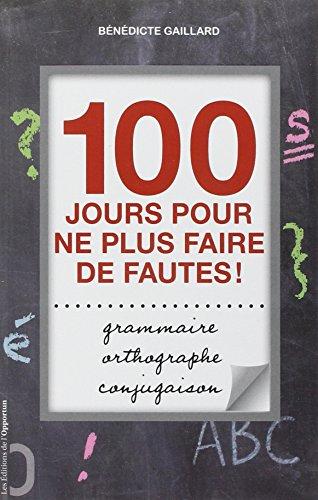 9782360753628: 100 jours pour ne plus faire de fautes ! : Grammaire, orthographe, conjugaison