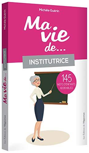 MA VIE D INSTITUTRICE EN 145 MOTS D EN: GUERIN MICHELE