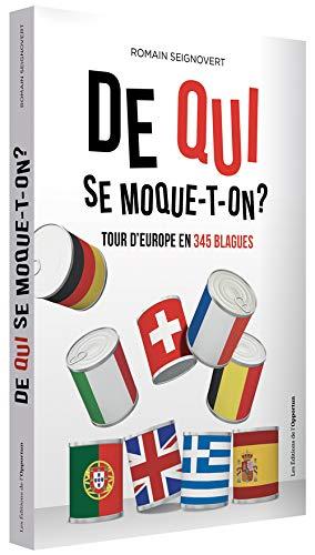 9782360754380: De qui se moque-t-on ? : Tour d'Europe en 345 blagues