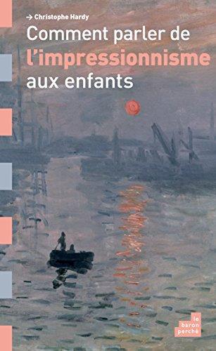 Comment parler de l'impressionnisme aux enfants: Christophe Hardy