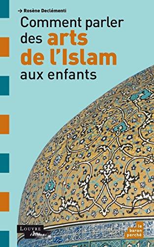 COMMENT PARLER DES ARTS DE L'ISLAM AUX ENFANTS: DECLEMENTI ROS�NE