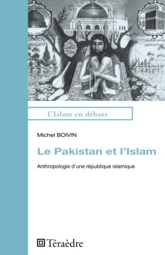 9782360850648: Le Pakistan et l'Islam: Anthropologie d'une république islamique (French Edition)