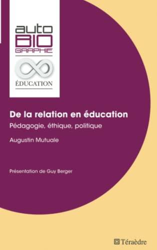 9782360850815: De la relation en éducation: Pédagogie, Éthique, Politique