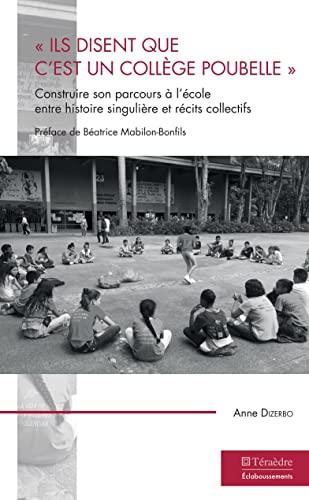 """9782360851058: Ils disent que c'est un collège poubelle"""""""": Construire son parcours à l'école entre histoire singulière et récits collectifs"""