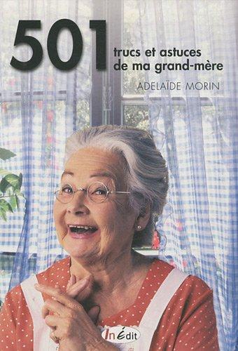 9782360920099: 501 trucs et astuces de ma grand-m�re : Cuisine, sant�, fleurs, bien-�tre, entretien de la maison