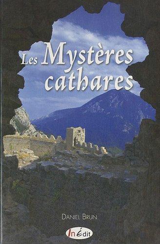 9782360920280: Les Mystères cathares : La croisade contre les albigeois, L'épopée des comtes de Toulouse, Les derniers feux de l'hérésie, Les procès inquisitoriaux du Languedoc à l'Espagne