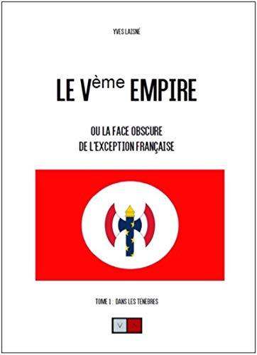 9782360930081: Le Ve empire. Tome 1: Ou la face cachée de l'exception française